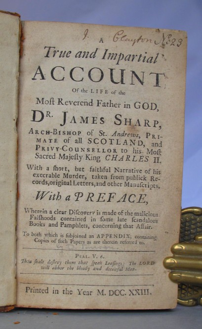 273e435af SYMSON, David,, A true and impartial account of the life of the Most  Reverend Father in God, Dr. James Sharp, Arch-Bishop of St. Andrews,  Primate of all ...